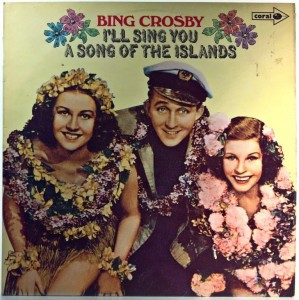 Bing Crosby - I'll Sing You A Song Of The Islands