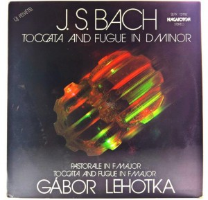 Gabor Lehotka, J.S. Bach - Toccata And Fugue In D Minor - Pastorale In F Major - Toccata And Fugue In F Major