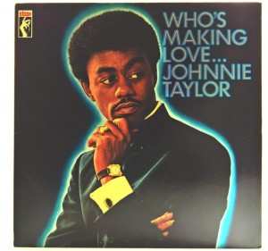 Johnnie Taylor - Who's Making Love 1979 GER