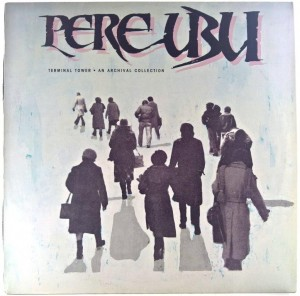 Pere Ubu - Terminal Tower - An Archival Collection